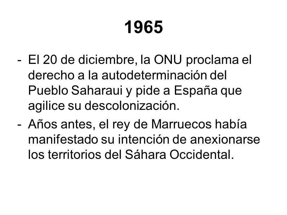 1965 -El 20 de diciembre, la ONU proclama el derecho a la autodeterminación del Pueblo Saharaui y pide a España que agilice su descolonización. -Años