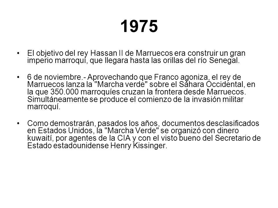 1975 El objetivo del rey Hassan II de Marruecos era construir un gran imperio marroquí, que llegara hasta las orillas del río Senegal. 6 de noviembre.
