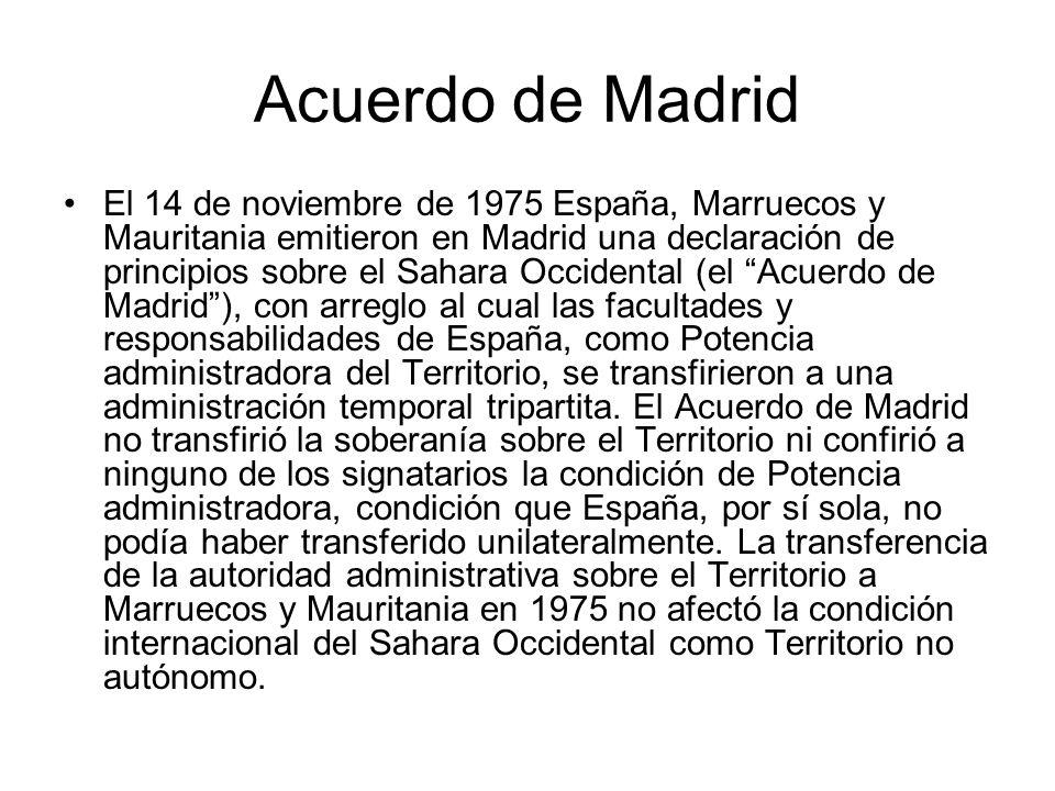Acuerdo de Madrid El 14 de noviembre de 1975 España, Marruecos y Mauritania emitieron en Madrid una declaración de principios sobre el Sahara Occident
