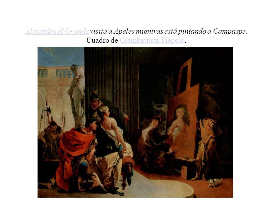 Alejandro el GrandeAlejandro el Grande visita a Apeles mientras está pintando a Campaspe. Cuadro de Giambattista Tiepolo.Giambattista Tiepolo