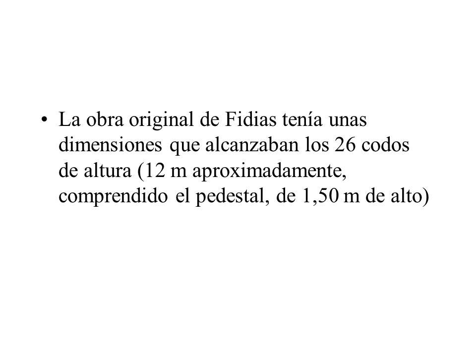 La obra original de Fidias tenía unas dimensiones que alcanzaban los 26 codos de altura (12 m aproximadamente, comprendido el pedestal, de 1,50 m de a