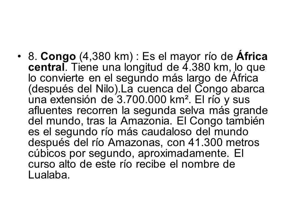 8. Congo (4,380 km) : Es el mayor río de África central. Tiene una longitud de 4.380 km, lo que lo convierte en el segundo más largo de África (despué