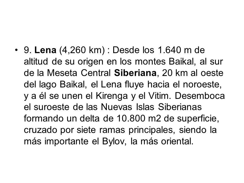 9. Lena (4,260 km) : Desde los 1.640 m de altitud de su origen en los montes Baikal, al sur de la Meseta Central Siberiana, 20 km al oeste del lago Ba