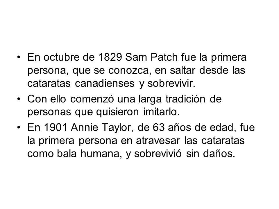 En octubre de 1829 Sam Patch fue la primera persona, que se conozca, en saltar desde las cataratas canadienses y sobrevivir. Con ello comenzó una larg