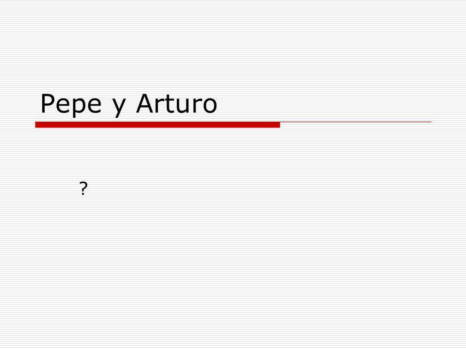 Pepe y Arturo ?