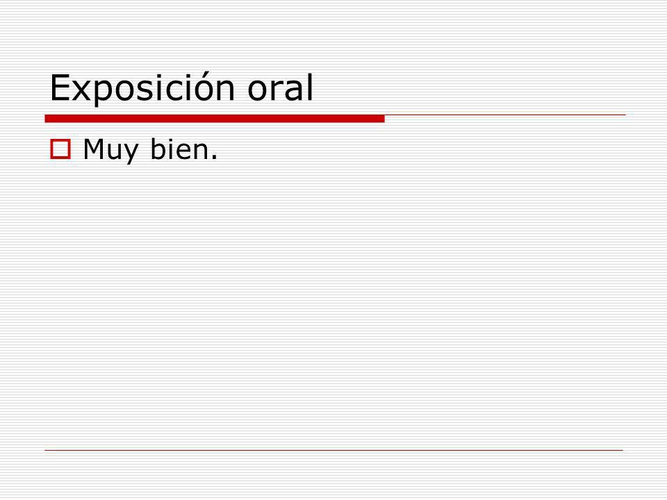 Exposición oral Muy bien.