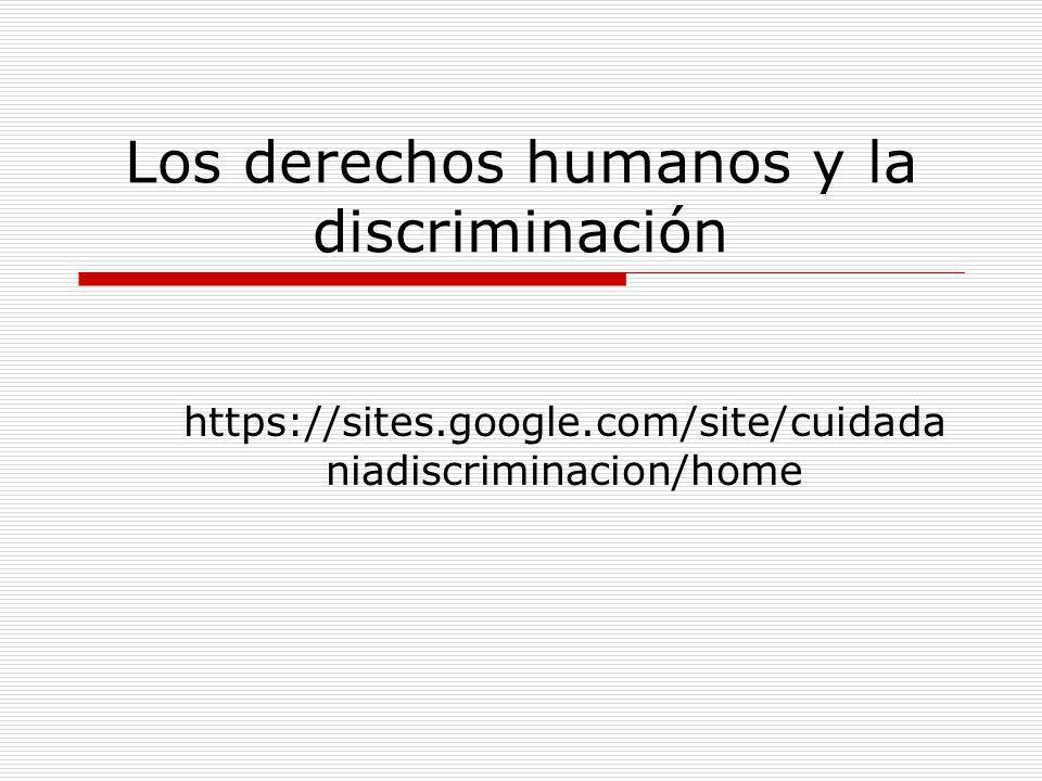 Los derechos humanos y la discriminación https://sites.google.com/site/cuidada niadiscriminacion/home