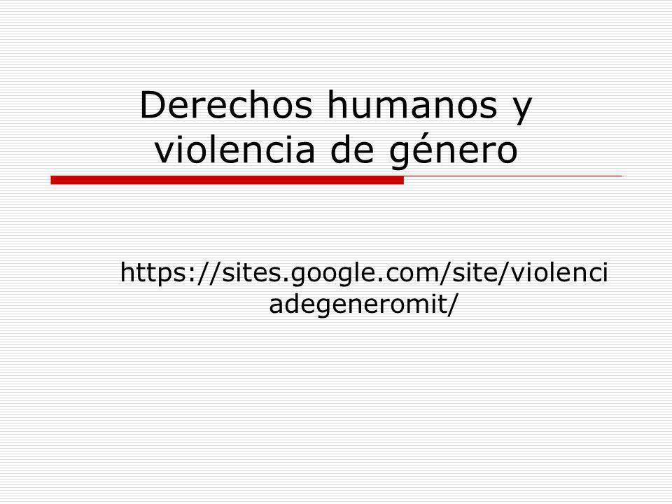 Derechos humanos y violencia de género https://sites.google.com/site/violenci adegeneromit/