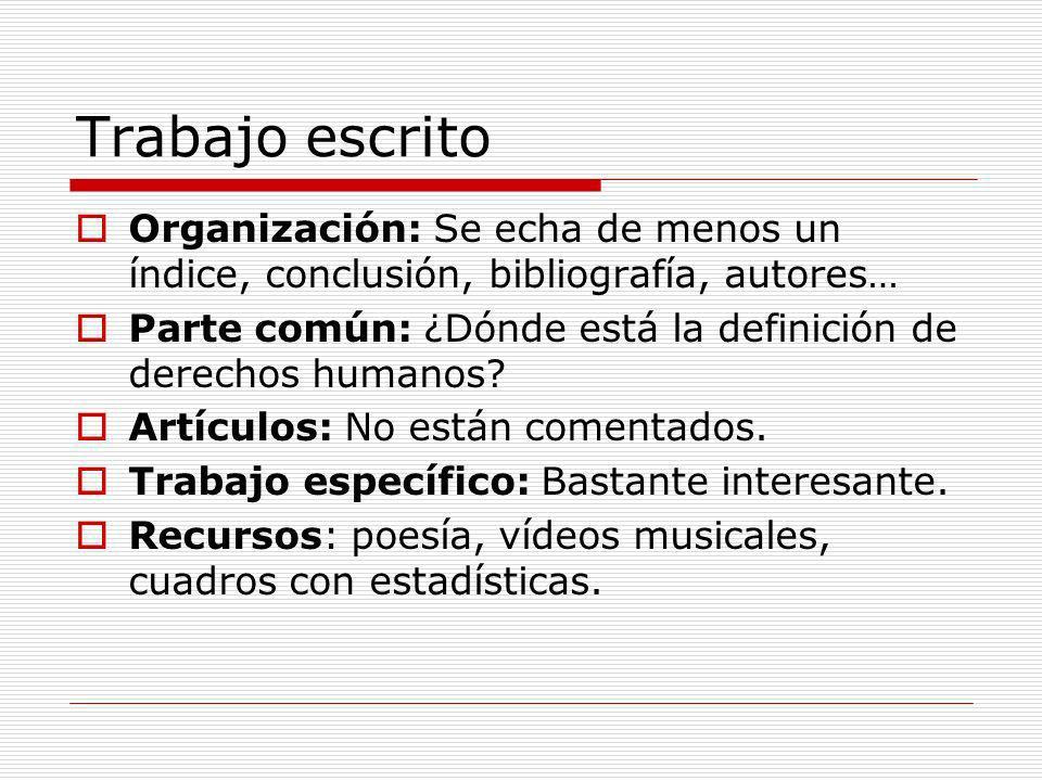 Trabajo escrito Organización: Se echa de menos un índice, conclusión, bibliografía, autores… Parte común: ¿Dónde está la definición de derechos humano