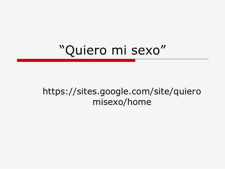 Quiero mi sexo https://sites.google.com/site/quiero misexo/home