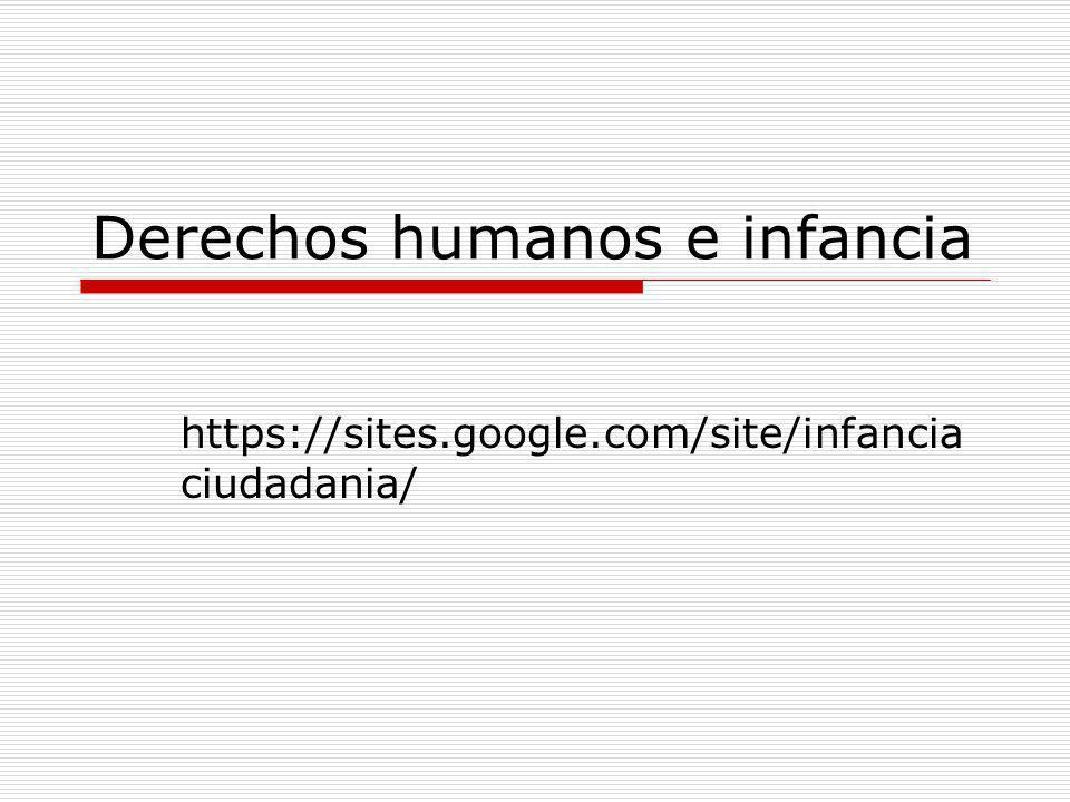 Derechos humanos e infancia https://sites.google.com/site/infancia ciudadania/