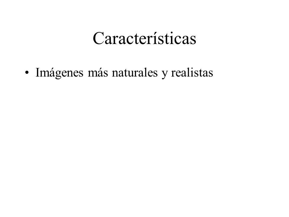 Características Imágenes más naturales y realistas