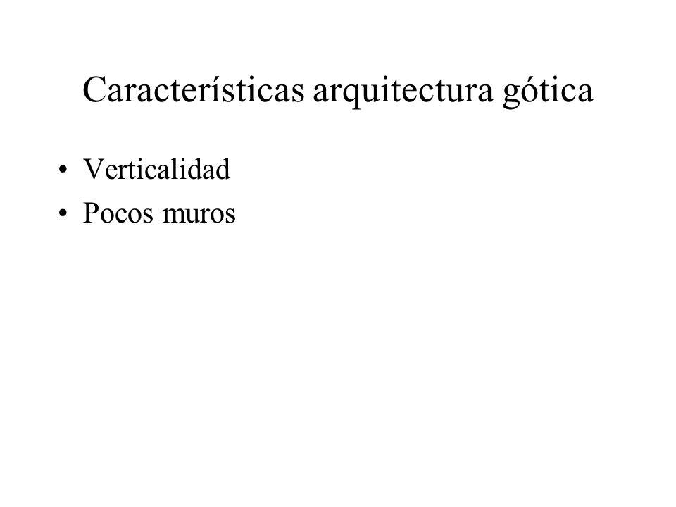 Características arquitectura gótica Verticalidad Pocos muros