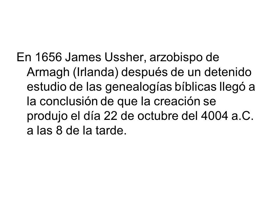 En 1656 James Ussher, arzobispo de Armagh (Irlanda) después de un detenido estudio de las genealogías bíblicas llegó a la conclusión de que la creació