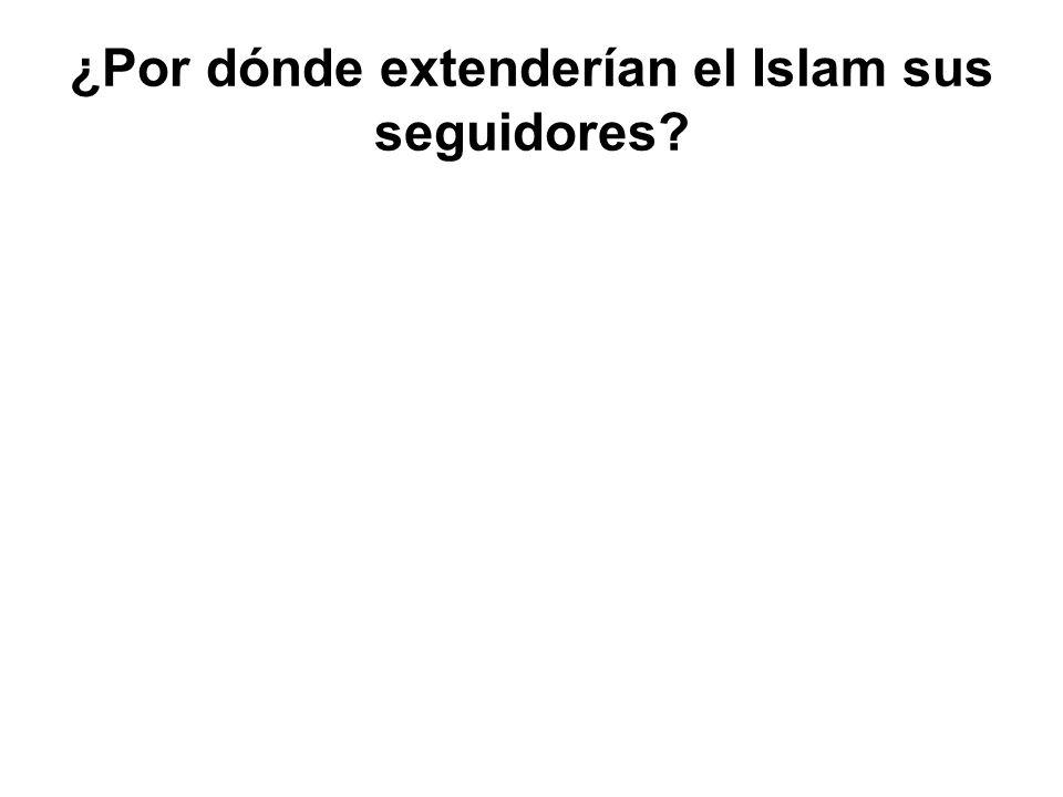 ¿Por dónde extenderían el Islam sus seguidores?