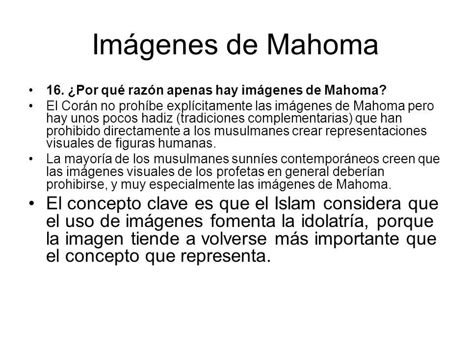 Imágenes de Mahoma 16. ¿Por qué razón apenas hay imágenes de Mahoma? El Corán no prohíbe explícitamente las imágenes de Mahoma pero hay unos pocos had