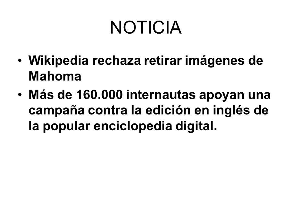 NOTICIA Wikipedia rechaza retirar imágenes de Mahoma Más de 160.000 internautas apoyan una campaña contra la edición en inglés de la popular enciclopedia digital.