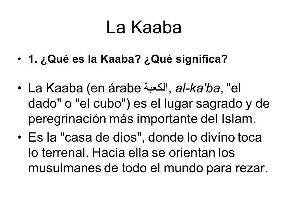 1.¿Qué es la Kaaba. ¿Qué significa.