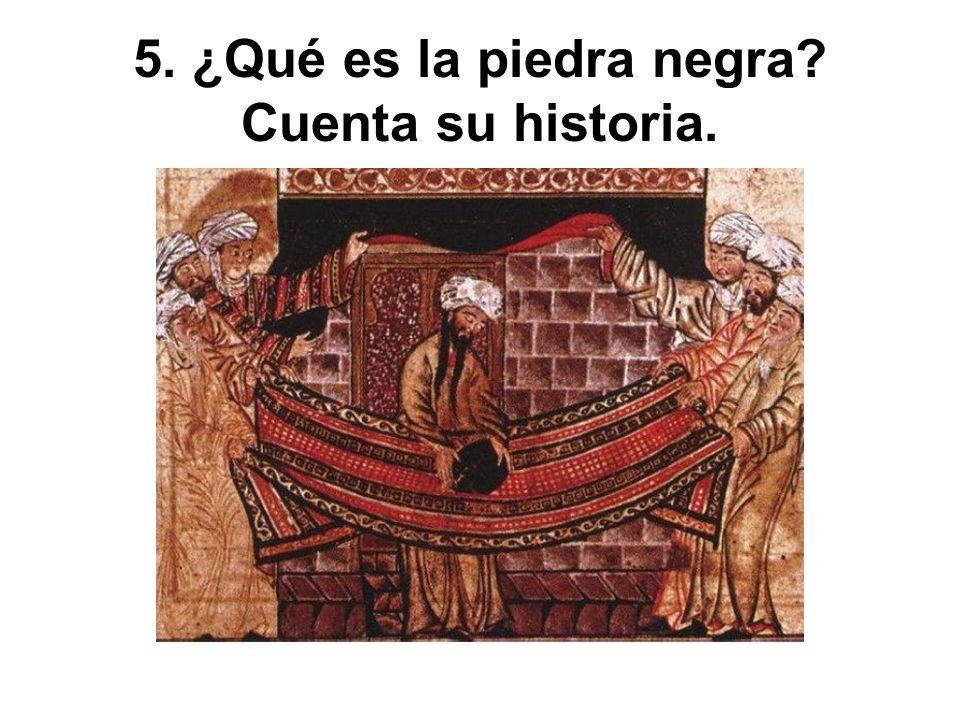 5. ¿Qué es la piedra negra? Cuenta su historia.