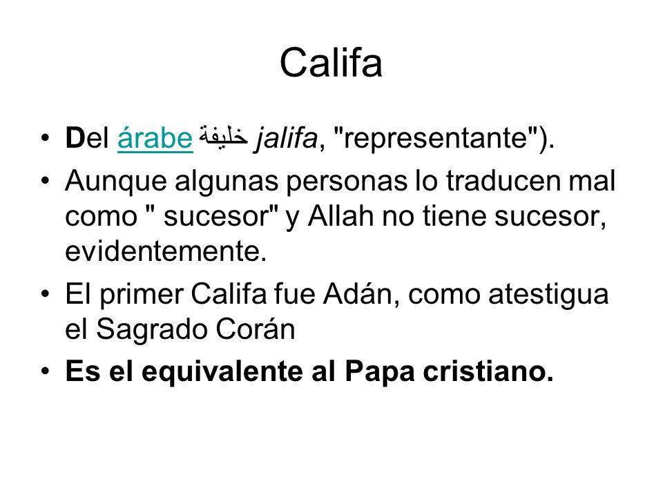 Califa Del árabe خليفة jalifa, representante ).árabe Aunque algunas personas lo traducen mal como sucesor y Allah no tiene sucesor, evidentemente.