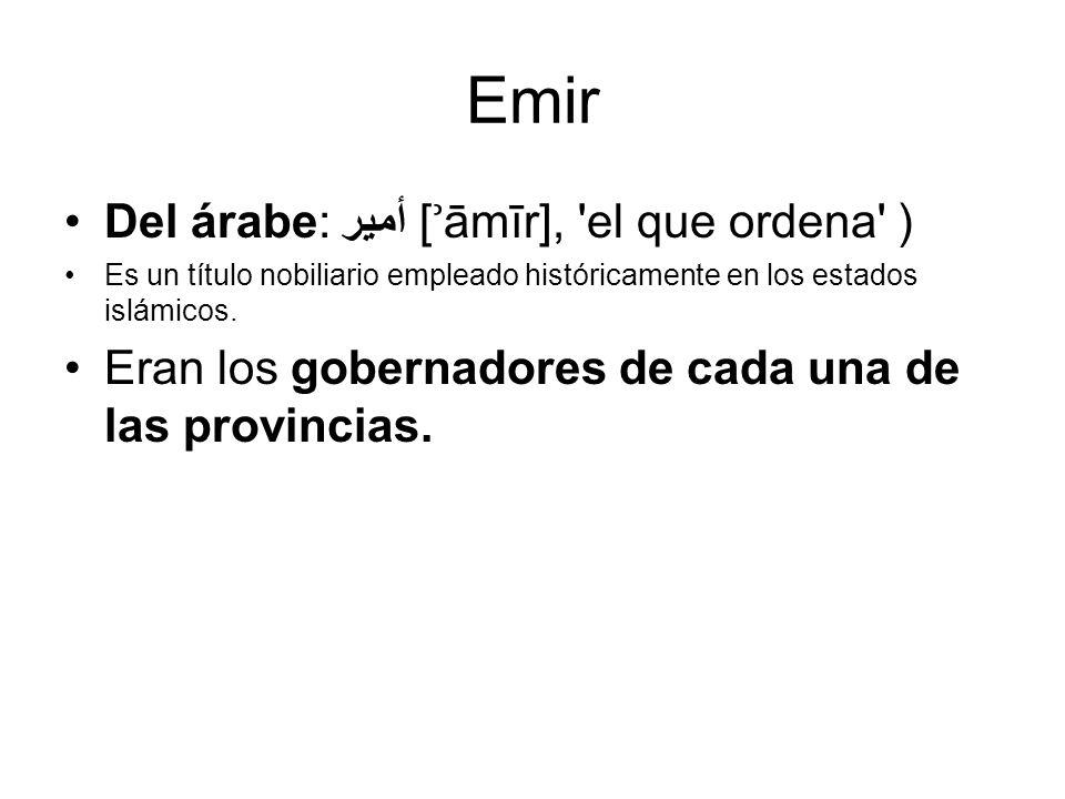 Emir Del árabe: أمير [ ʾ āmīr], 'el que ordena' ) Es un título nobiliario empleado históricamente en los estados islámicos. Eran los gobernadores de c