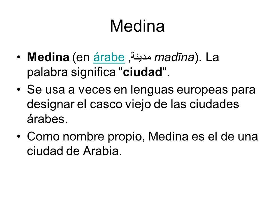 Medina Medina (en árabe,مدينة madīna). La palabra significa