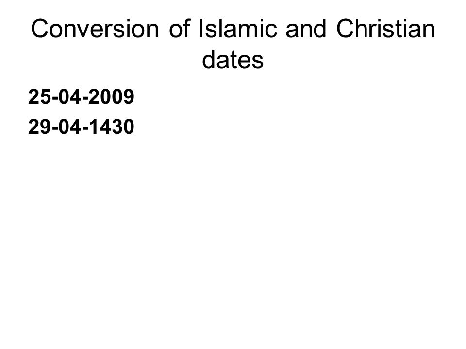 Conversion of Islamic and Christian dates 25-04-2009 29-04-1430