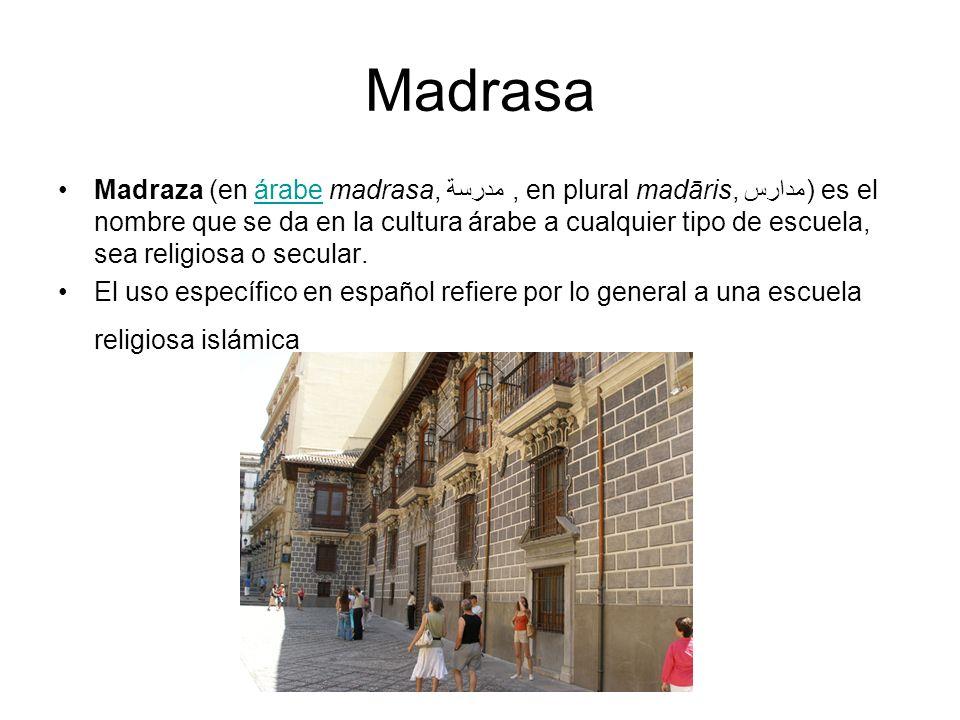 Madrasa Madraza (en árabe madrasa, مدرسة, en plural madāris, مدارس) es el nombre que se da en la cultura árabe a cualquier tipo de escuela, sea religiosa o secular.árabe El uso específico en español refiere por lo general a una escuela religiosa islámica
