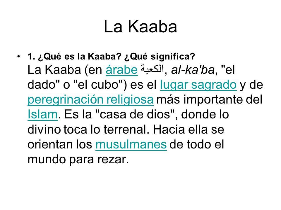 1. ¿Qué es la Kaaba? ¿Qué significa? La Kaaba (en árabe الكعبة, al-ka'ba,