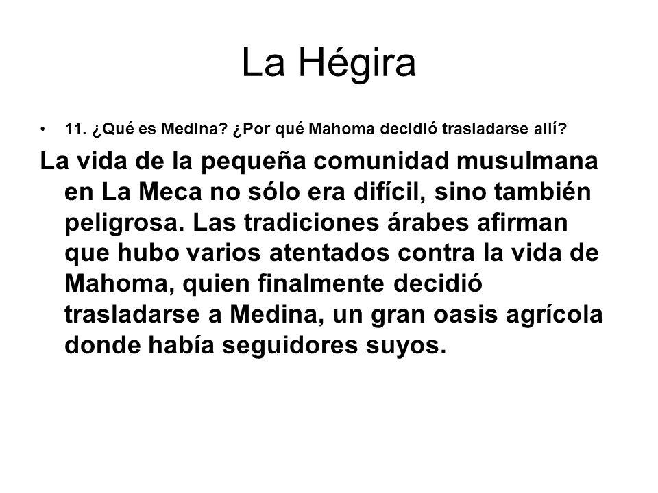 La Hégira 11. ¿Qué es Medina? ¿Por qué Mahoma decidió trasladarse allí? La vida de la pequeña comunidad musulmana en La Meca no sólo era difícil, sino
