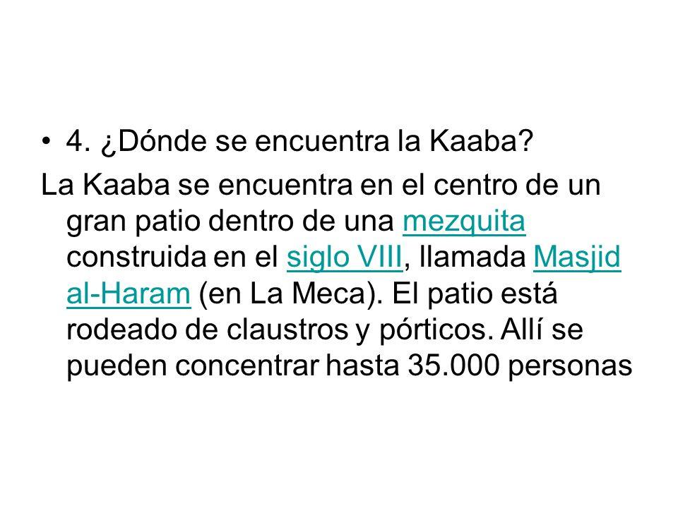 4. ¿Dónde se encuentra la Kaaba? La Kaaba se encuentra en el centro de un gran patio dentro de una mezquita construida en el siglo VIII, llamada Masji