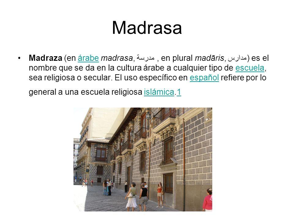 Madrasa Madraza (en árabe madrasa, مدرسة, en plural madāris, مدارس) es el nombre que se da en la cultura árabe a cualquier tipo de escuela, sea religi