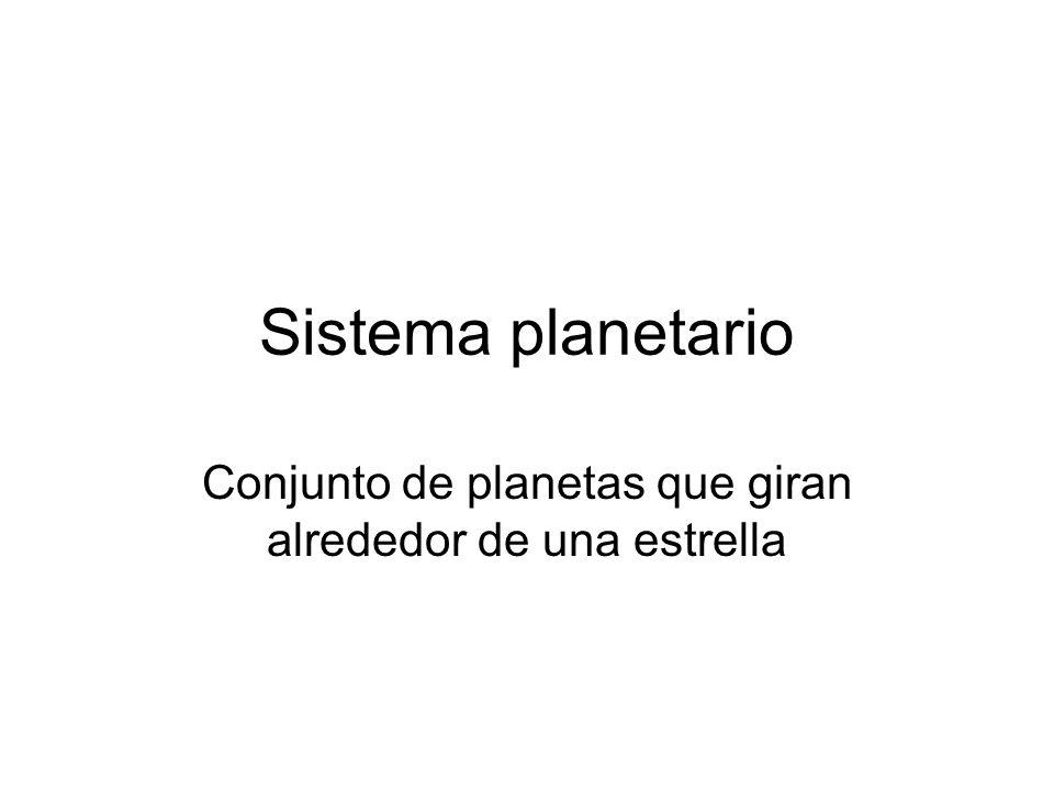 Sistema planetario Conjunto de planetas que giran alrededor de una estrella