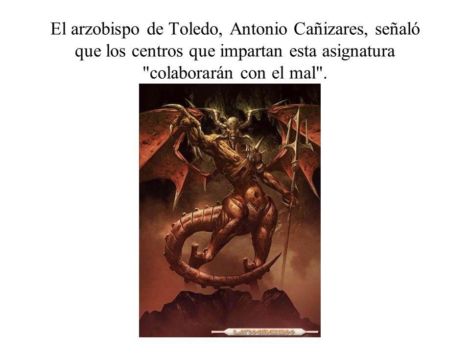 El arzobispo de Toledo, Antonio Cañizares, señaló que los centros que impartan esta asignatura colaborarán con el mal .