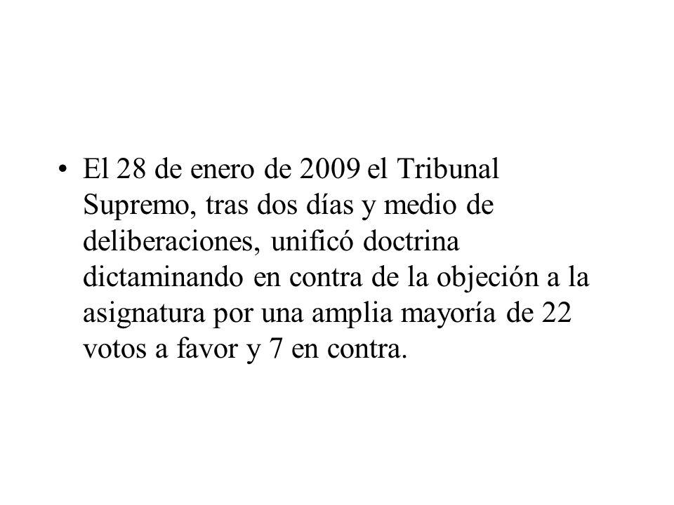 El 28 de enero de 2009 el Tribunal Supremo, tras dos días y medio de deliberaciones, unificó doctrina dictaminando en contra de la objeción a la asignatura por una amplia mayoría de 22 votos a favor y 7 en contra.