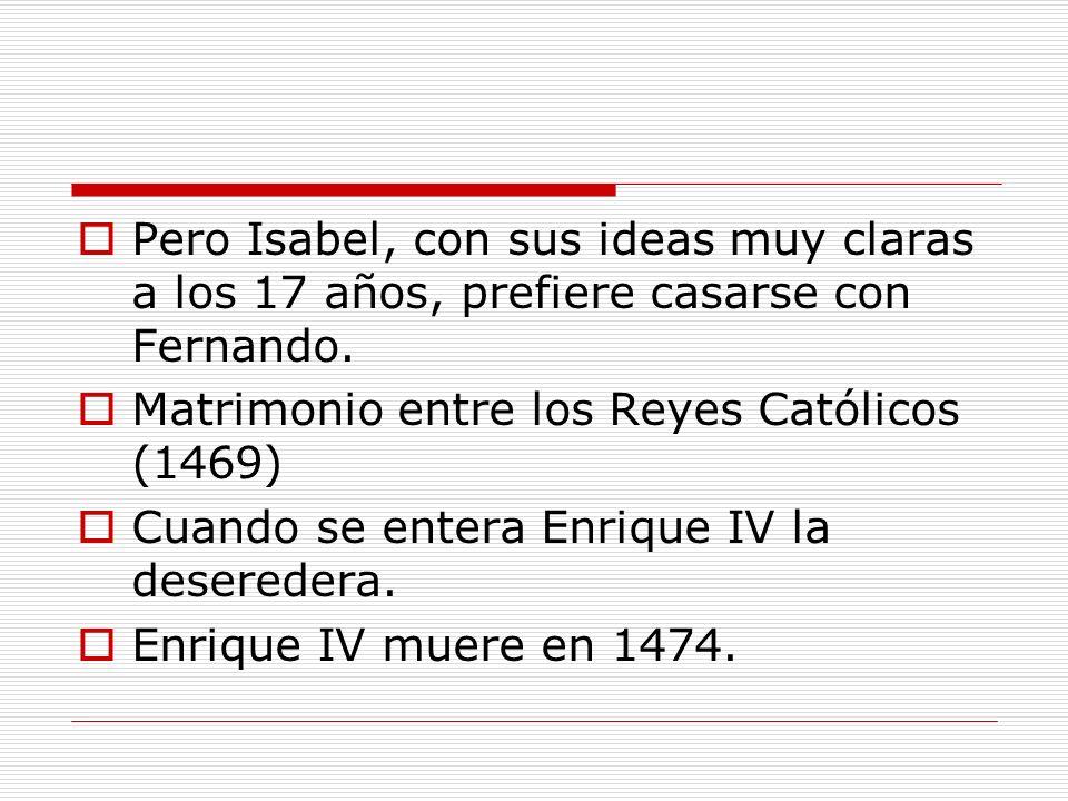 Pero Isabel, con sus ideas muy claras a los 17 años, prefiere casarse con Fernando. Matrimonio entre los Reyes Católicos (1469) Cuando se entera Enriq