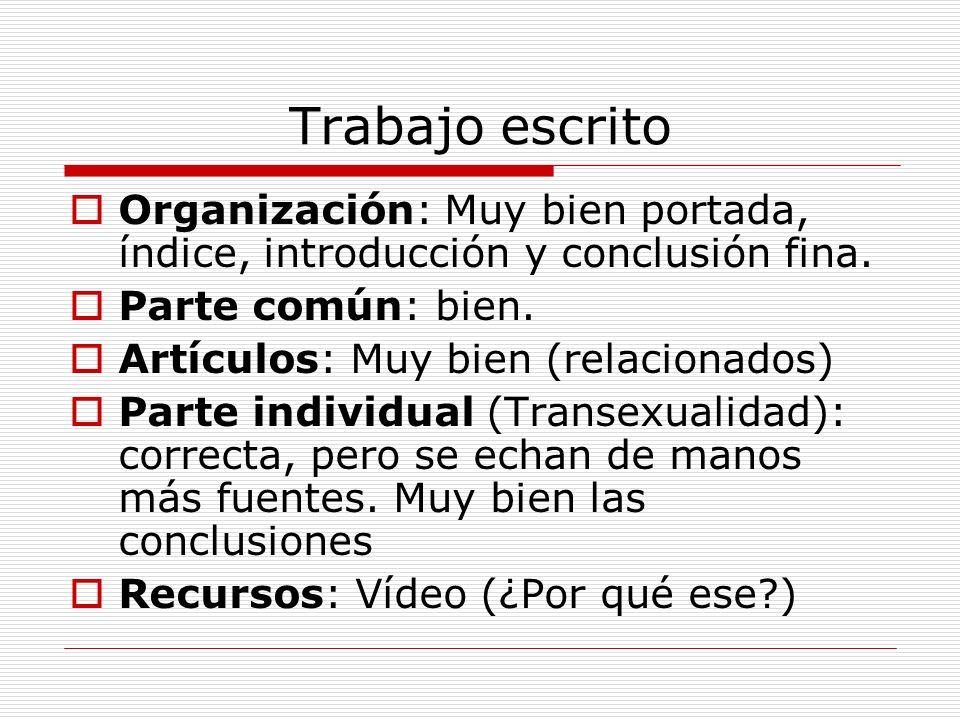 Trabajo escrito Organización: Muy bien portada, índice, introducción y conclusión fina. Parte común: bien. Artículos: Muy bien (relacionados) Parte in