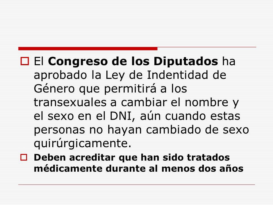 El Congreso de los Diputados ha aprobado la Ley de Indentidad de Género que permitirá a los transexuales a cambiar el nombre y el sexo en el DNI, aún