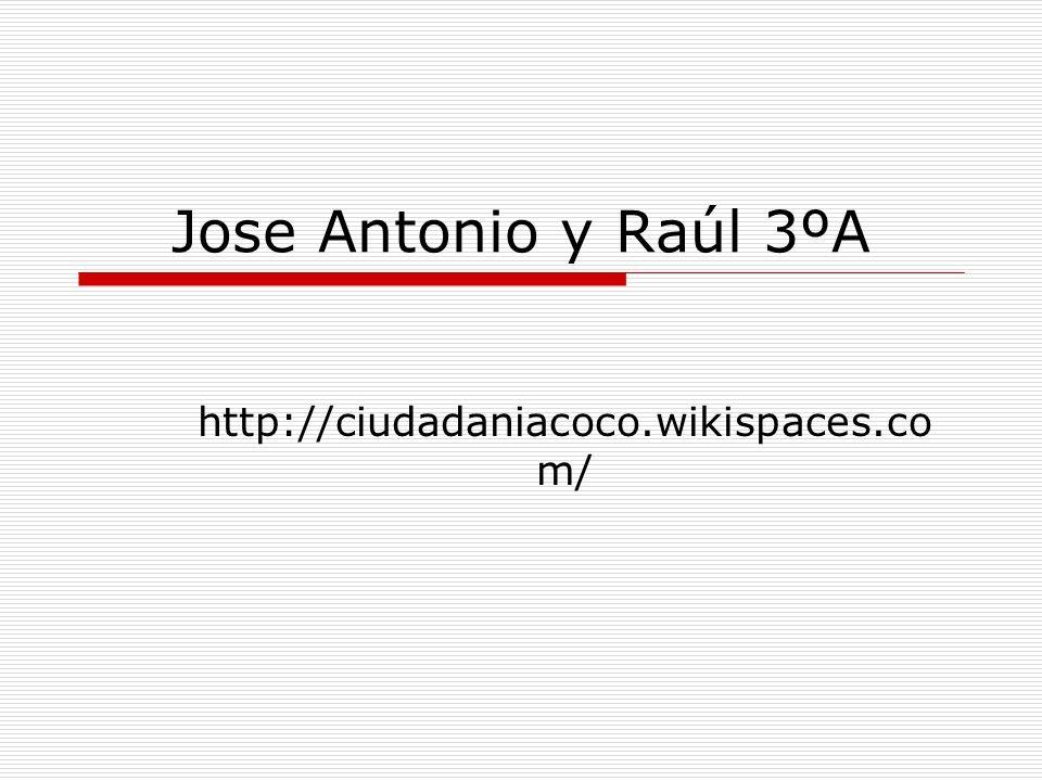 Jose Antonio y Raúl 3ºA http://ciudadaniacoco.wikispaces.co m/