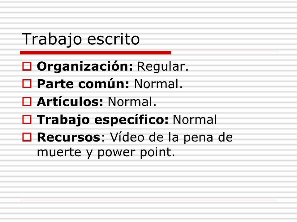 Trabajo escrito Organización: Regular. Parte común: Normal. Artículos: Normal. Trabajo específico: Normal Recursos: Vídeo de la pena de muerte y power