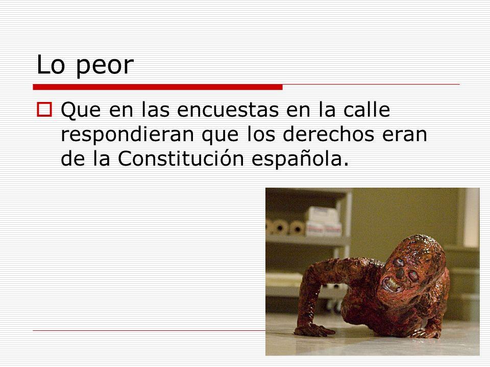 Lo peor Que en las encuestas en la calle respondieran que los derechos eran de la Constitución española.