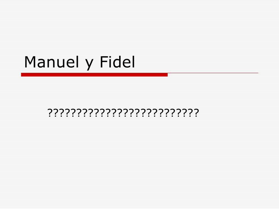 Manuel y Fidel ??????????????????????????