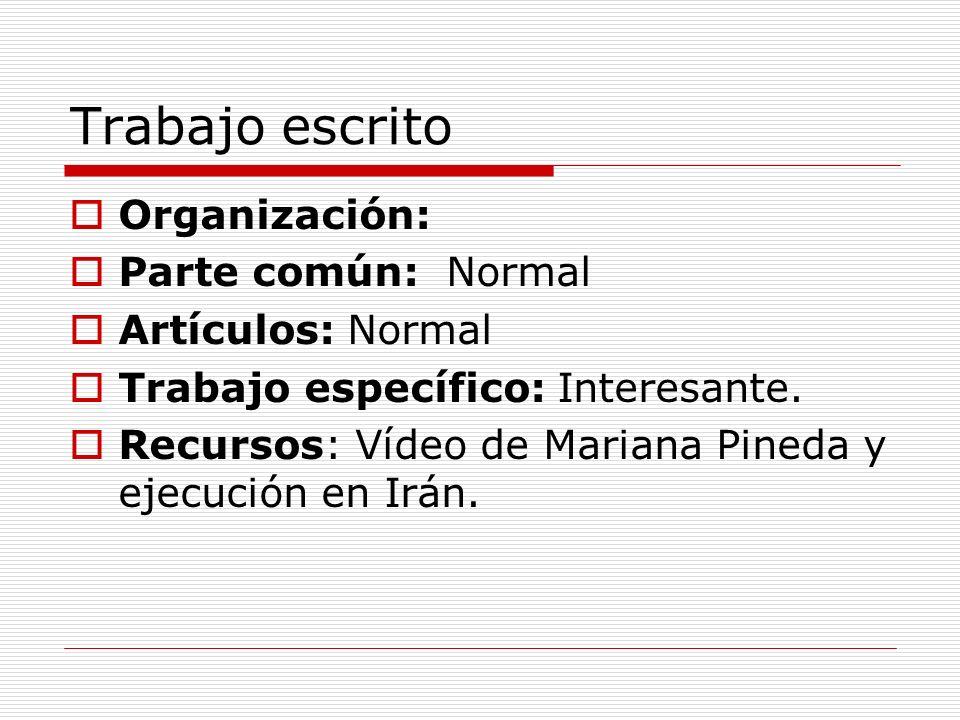 Trabajo escrito Organización: Parte común: Normal Artículos: Normal Trabajo específico: Interesante. Recursos: Vídeo de Mariana Pineda y ejecución en