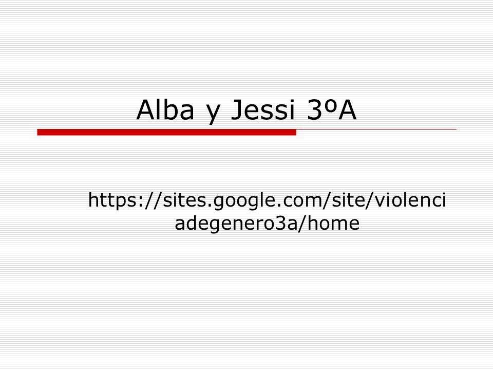 Alba y Jessi 3ºA https://sites.google.com/site/violenci adegenero3a/home