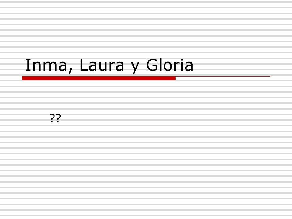 Inma, Laura y Gloria ??