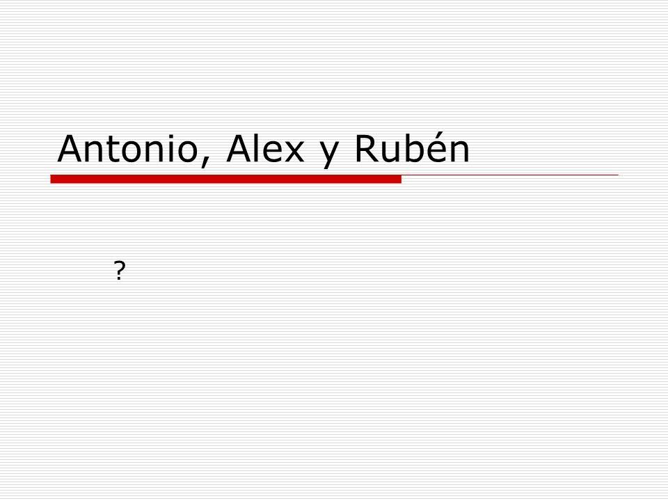 Antonio, Alex y Rubén ?