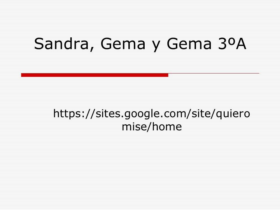 Sandra, Gema y Gema 3ºA https://sites.google.com/site/quiero mise/home