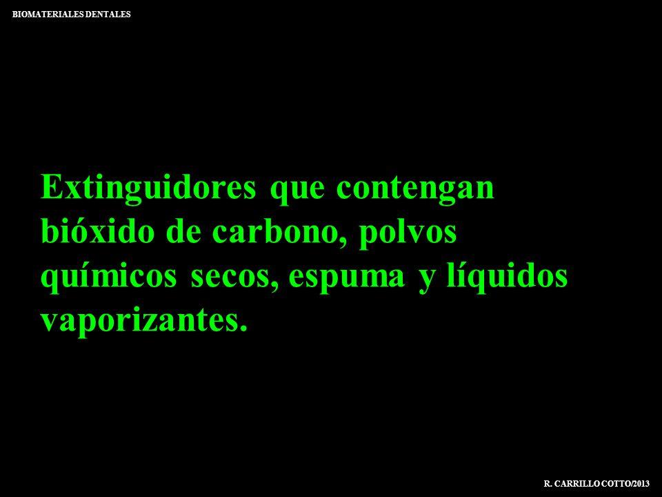 Extinguidores que contengan bióxido de carbono, polvos químicos secos, espuma y líquidos vaporizantes. BIOMATERIALES DENTALES R. CARRILLO COTTO/2013