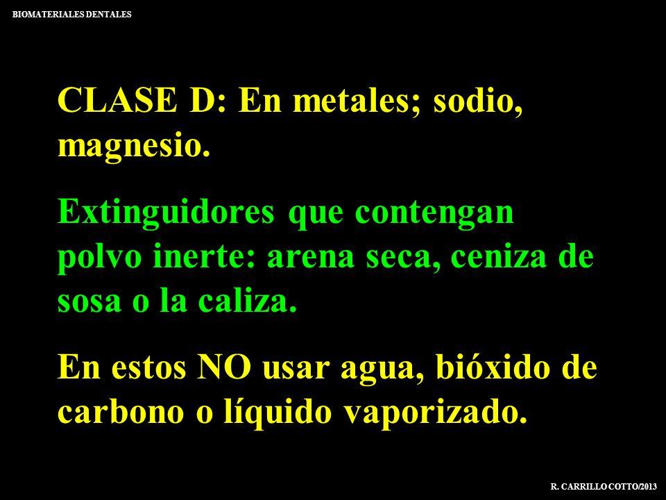 CLASE D: En metales; sodio, magnesio. Extinguidores que contengan polvo inerte: arena seca, ceniza de sosa o la caliza. En estos NO usar agua, bióxido