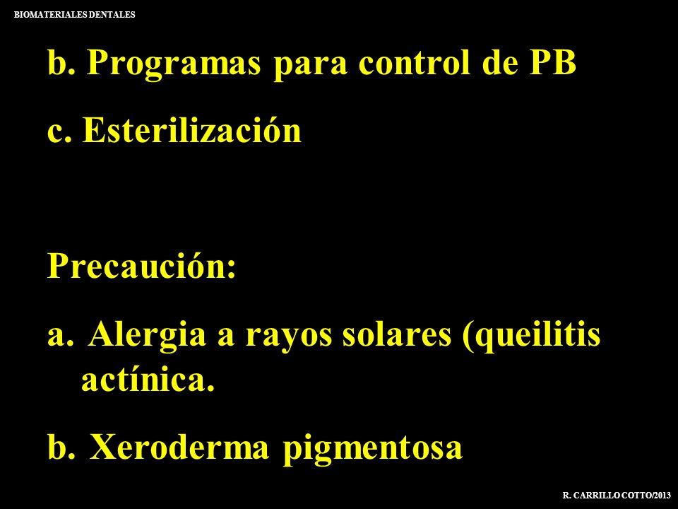 b. Programas para control de PB c. Esterilización Precaución: a. Alergia a rayos solares (queilitis actínica. b. Xeroderma pigmentosa BIOMATERIALES DE